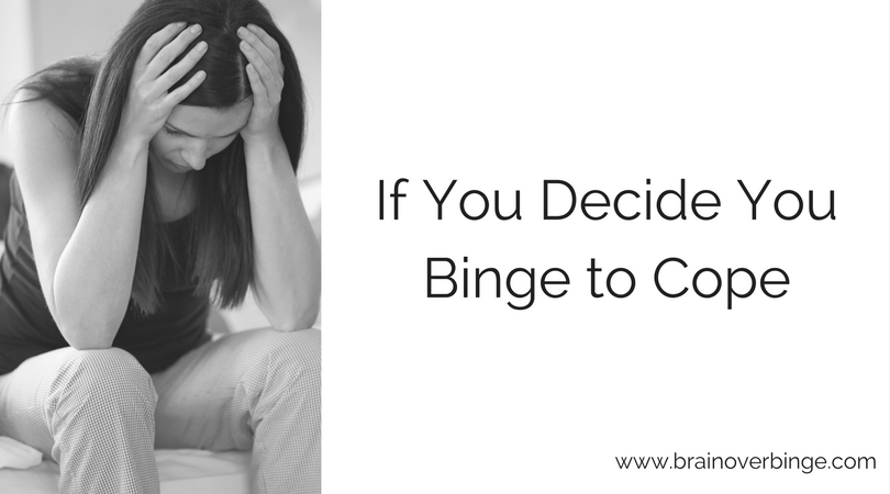 If You Decide You Binge to Cope